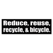 Reduce, reuse, recycle, and bicycle.