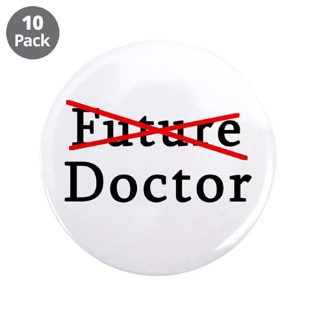 "No Longer Future Doctor 3.5"" Button (10 pack)"