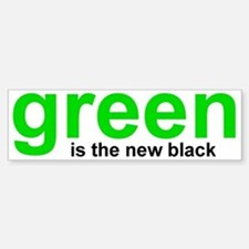 Green is The New Black Bumper Bumper Bumper Sticker