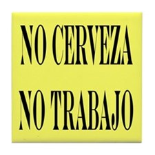 NO CERVEZA NO TRABAJO Tile Coaster