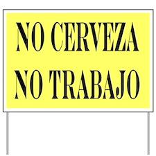 NO CERVEZA NO TRABAJO Yard Sign