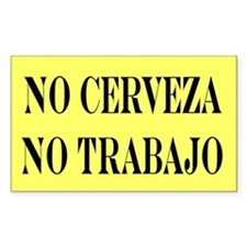 NO CERVEZA NO TRABAJO Rectangle Bumper Stickers