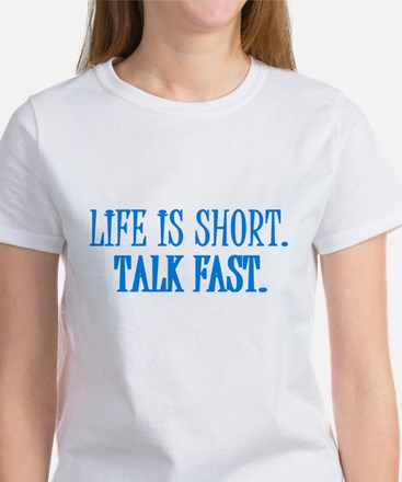 Life is short. Talk fast. Women's T-Shirt