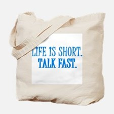 Life is short. Talk fast. Tote Bag