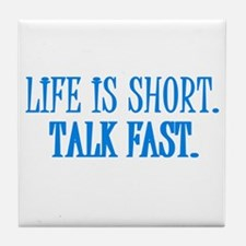 Life is short. Talk fast. Tile Coaster