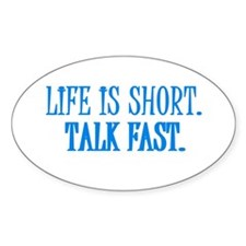 Life is short. Talk fast. Oval Decal