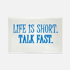 Life is short. Talk fast. Rectangle Magnet