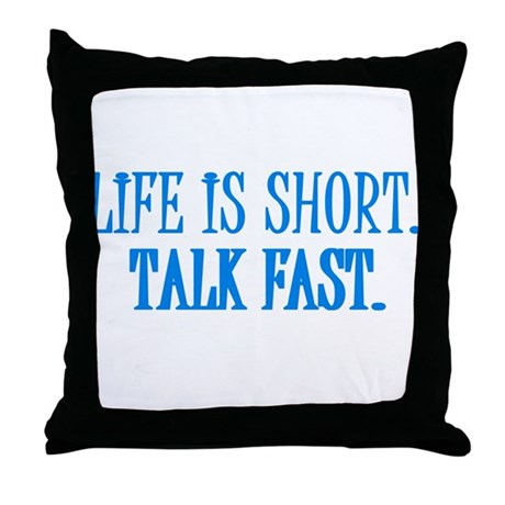Life is short. Talk fast. Throw Pillow