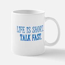 Life is short. Talk fast. Mug