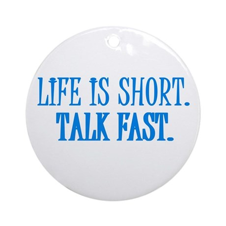 Life is short. Talk fast. Ornament (Round)