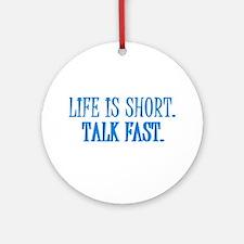 Life is short. Talk fast. Ornament (Round)