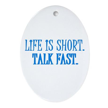 Life is short. Talk fast. Oval Ornament