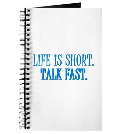 Life is short. Talk fast. Journal