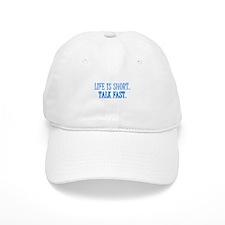 Life is short. Talk fast. Baseball Cap