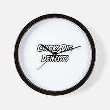 """Chicks Dig Dentists"" Wall Clock"