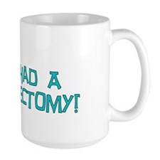 I Had A Vasectomy Mug