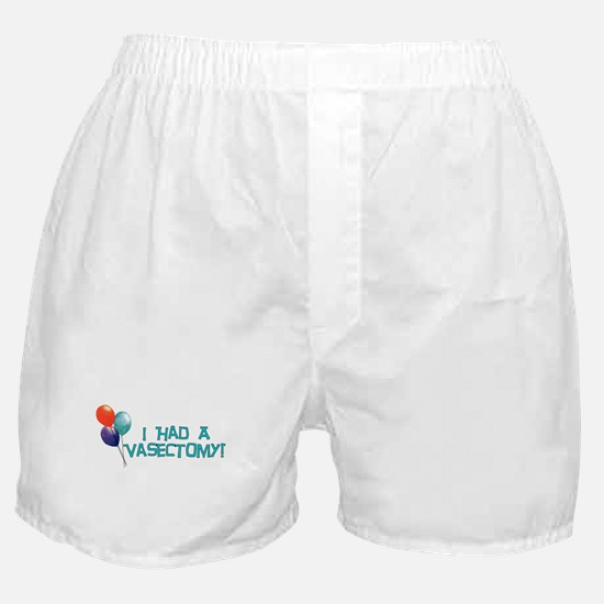 I Had A Vasectomy Boxer Shorts