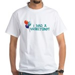 I Had A Vasectomy White T-Shirt