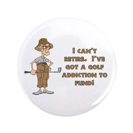 """Can't Retire, Must Golf 3.5"""" Button (100 pack)"""