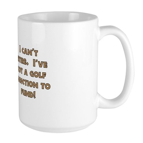 Can't Retire, Must Golf Large Mug