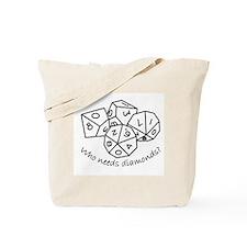 Who Needs Diamonds? Tote Bag