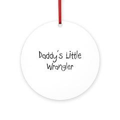 Daddy's Little Wrangler Ornament (Round)
