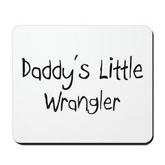 Daddy's Little Wrangler Mousepad