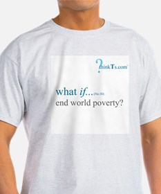 we could end world poverty? Ash Grey T-Shirt