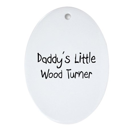 Daddy's Little Wood Turner Oval Ornament