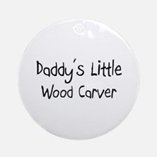 Daddy's Little Wood Carver Ornament (Round)