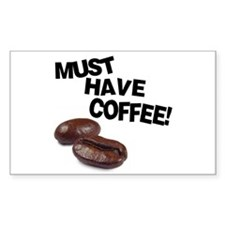 Must have coffee Rectangle Decal