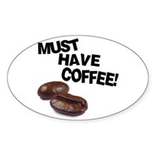 Must have coffee Oval Decal