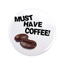 """Must have coffee 3.5"""" Button"""