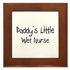 Daddy's Little Wet Nurse Framed Tile