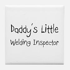 Daddy's Little Welding Inspector Tile Coaster