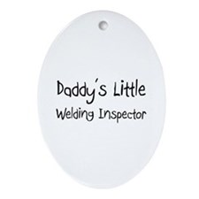 Daddy's Little Welding Inspector Oval Ornament