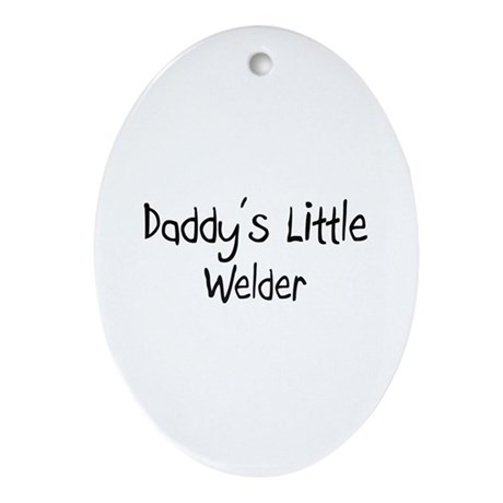 Daddy's Little Welder Oval Ornament