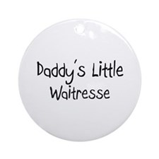 Daddy's Little Waitresse Ornament (Round)