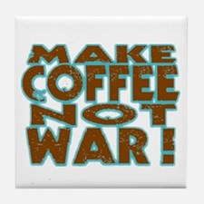 Make Coffee, Not War Tile Coaster