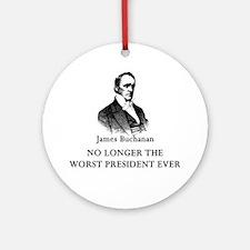 Buchanan No Longer Worst Prez Ornament (Round)