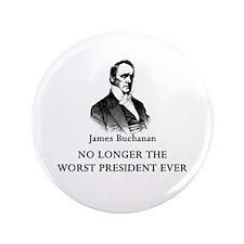 """Buchanan No Longer Worst Prez 3.5"""" Button (100 pac"""