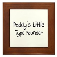 Daddy's Little Type Founder Framed Tile