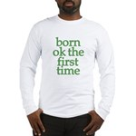 Born OK the First Time  Long Sleeve T-Shirt