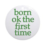 Born OK the First Time  Ornament (Round)