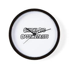 """Chicks Dig Optometrists"" Wall Clock"