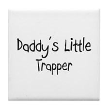 Daddy's Little Trapper Tile Coaster