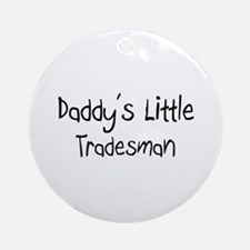 Daddy's Little Tradesman Ornament (Round)