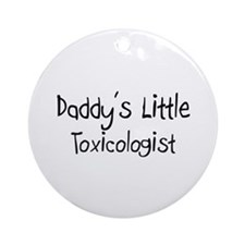 Daddy's Little Toxicologist Ornament (Round)