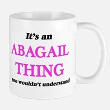It's an Abagail thing, you wouldn't u Mugs