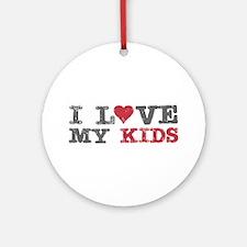 I Love Heart My Kids Ornament (Round)